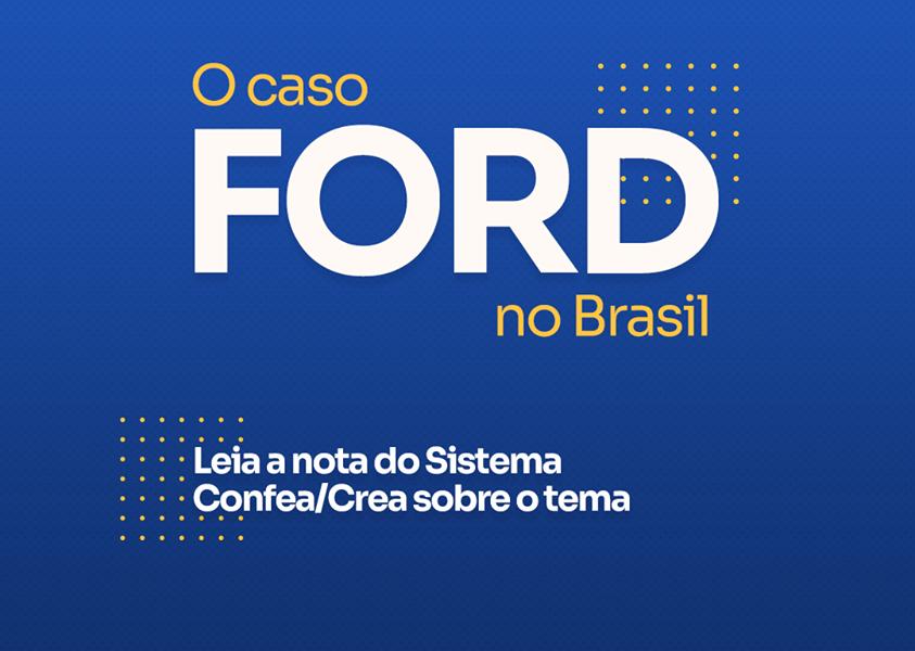 Caso Ford: Em nota, Sistema Confea/Crea analisa cenário automotivo, após anúncio do fim da produção da montadora no país